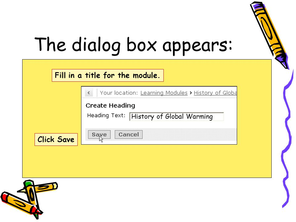 The dialog box appears: Fill in a title for the module. Click Save History of Global Warming