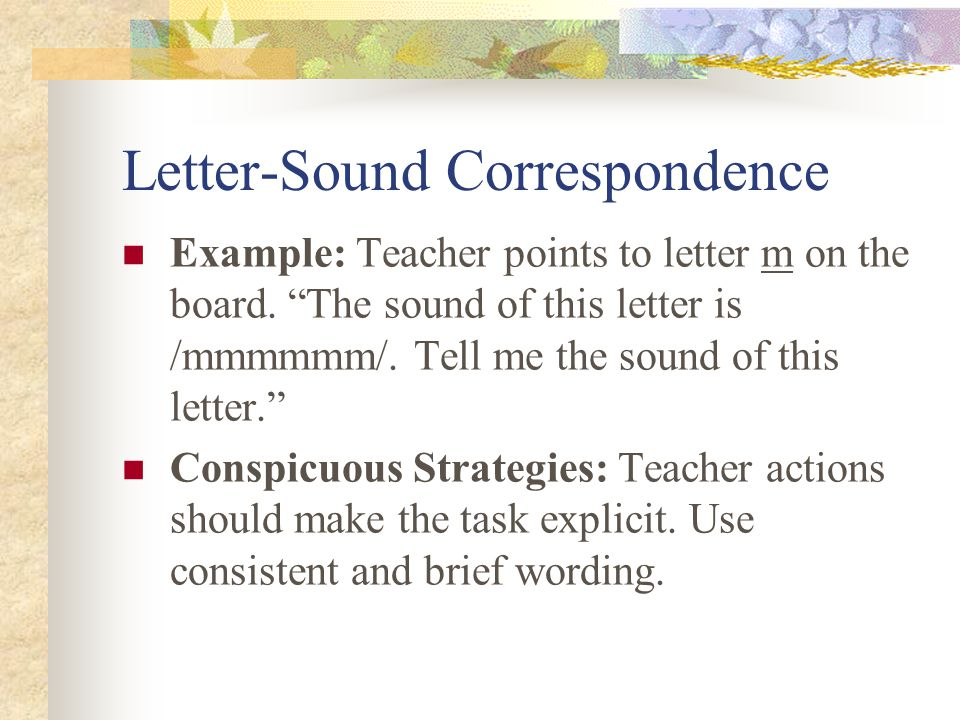 Letter-Sound Correspondence Example: Teacher points to letter m on the board.