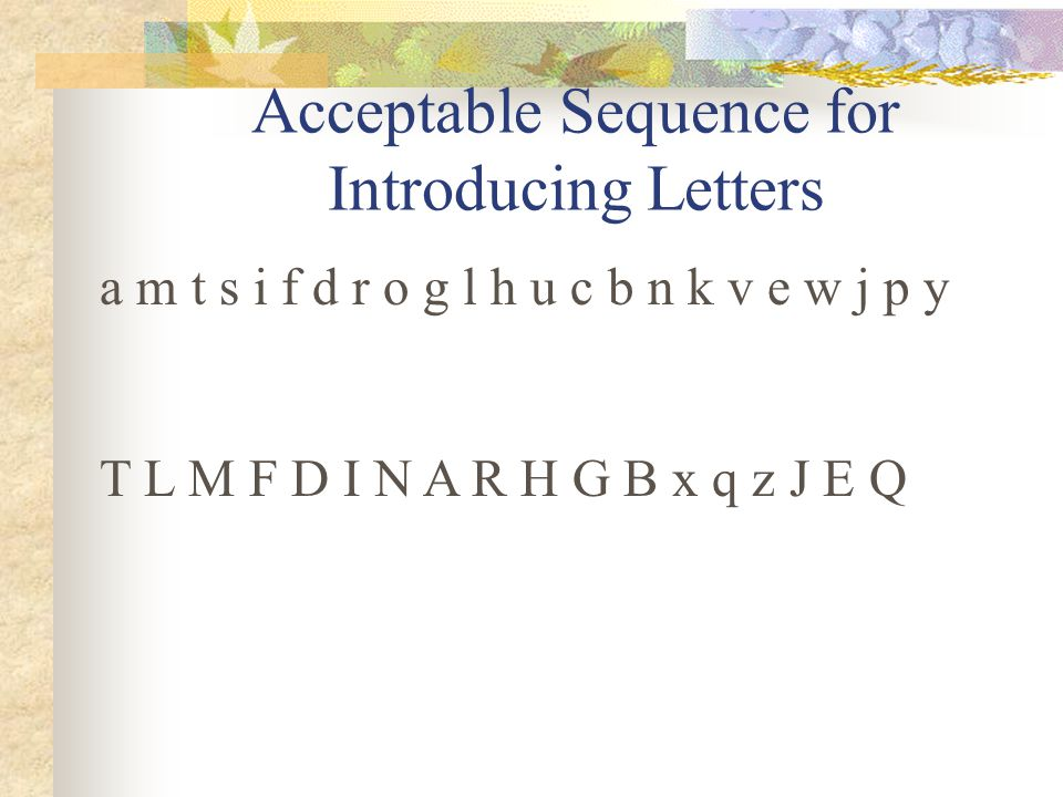 Acceptable Sequence for Introducing Letters a m t s i f d r o g l h u c b n k v e w j p y T L M F D I N A R H G B x q z J E Q