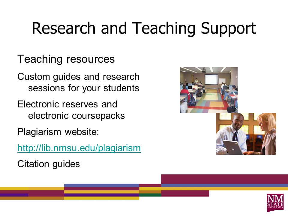Research and Teaching Support Teaching resources Custom guides and research sessions for your students Electronic reserves and electronic coursepacks Plagiarism website:   Citation guides