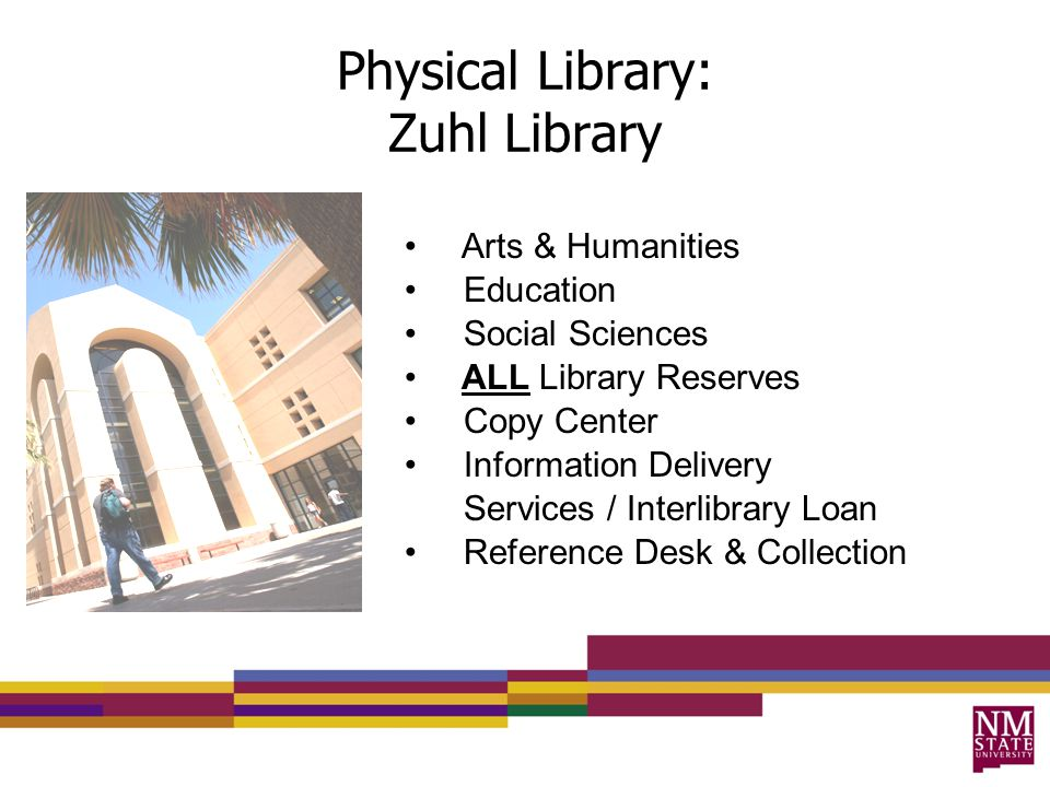 Physical Library: Zuhl Library Arts & Humanities Education Social Sciences ALL Library Reserves Copy Center Information Delivery Services / Interlibrary Loan Reference Desk & Collection
