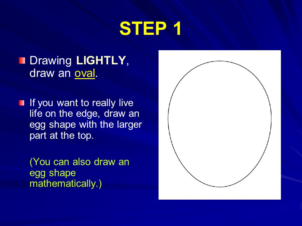 STEP 1 Drawing LIGHTLY, draw an oval.