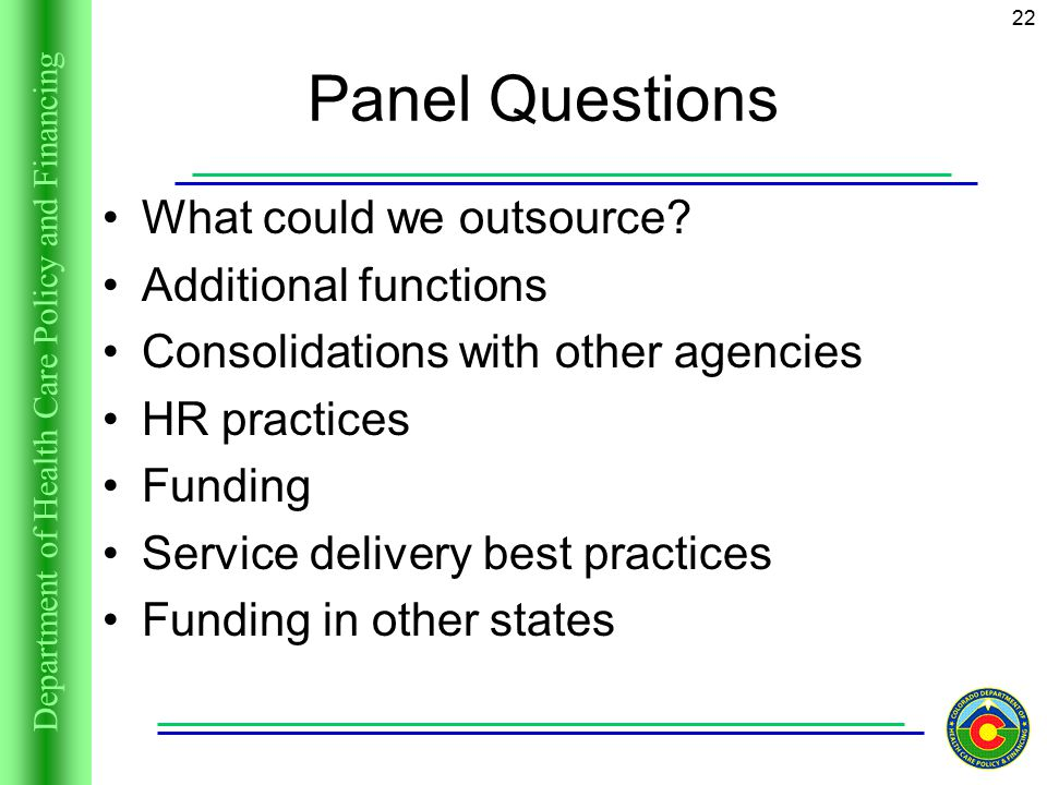 Department of Health Care Policy and Financing 22 Panel Questions What could we outsource.