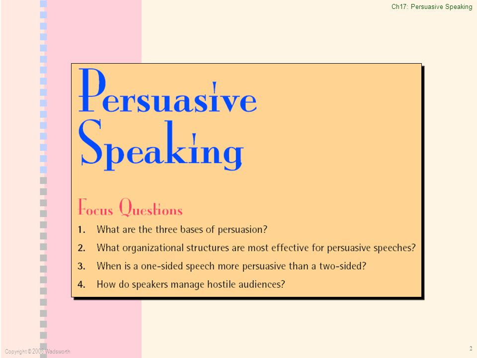Ch17: Persuasive Speaking Copyright © 2006 Wadsworth 2