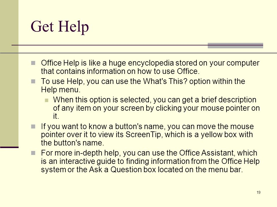 XP 19 Get Help Office Help is like a huge encyclopedia stored on your computer that contains information on how to use Office.
