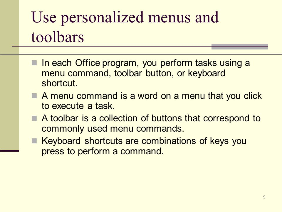 XP 9 Use personalized menus and toolbars In each Office program, you perform tasks using a menu command, toolbar button, or keyboard shortcut.