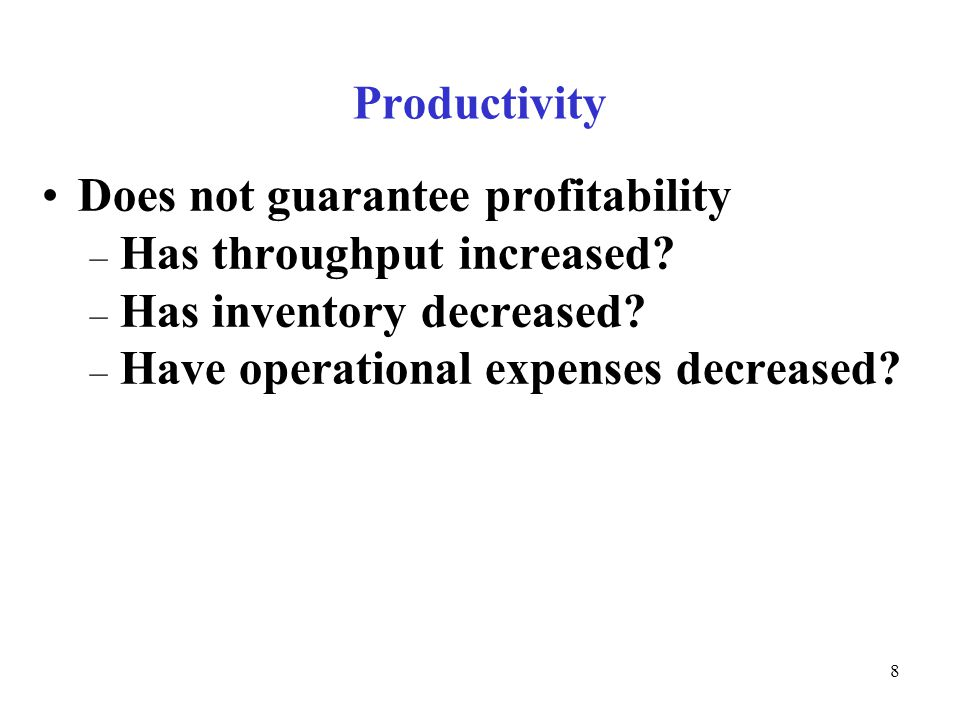 © The McGraw-Hill Companies, Inc., Productivity Does not guarantee profitability – Has throughput increased.