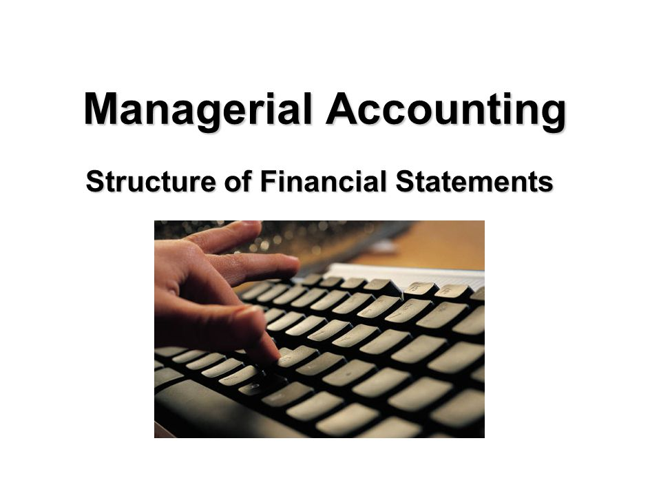 Managerial Accounting Structure of Financial Statements