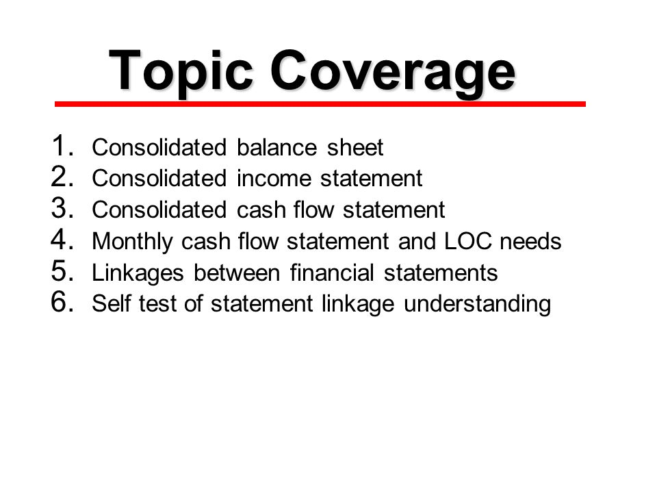 Topic Coverage 1. Consolidated balance sheet 2. Consolidated income statement 3.
