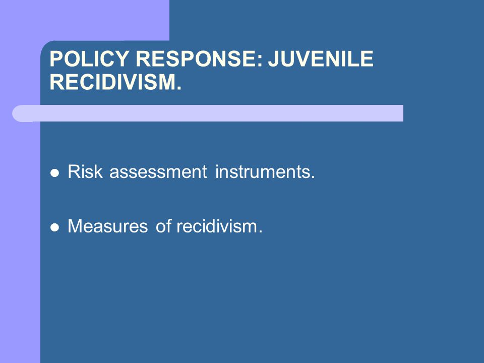 POLICY RESPONSE: JUVENILE RECIDIVISM. Risk assessment instruments. Measures of recidivism.