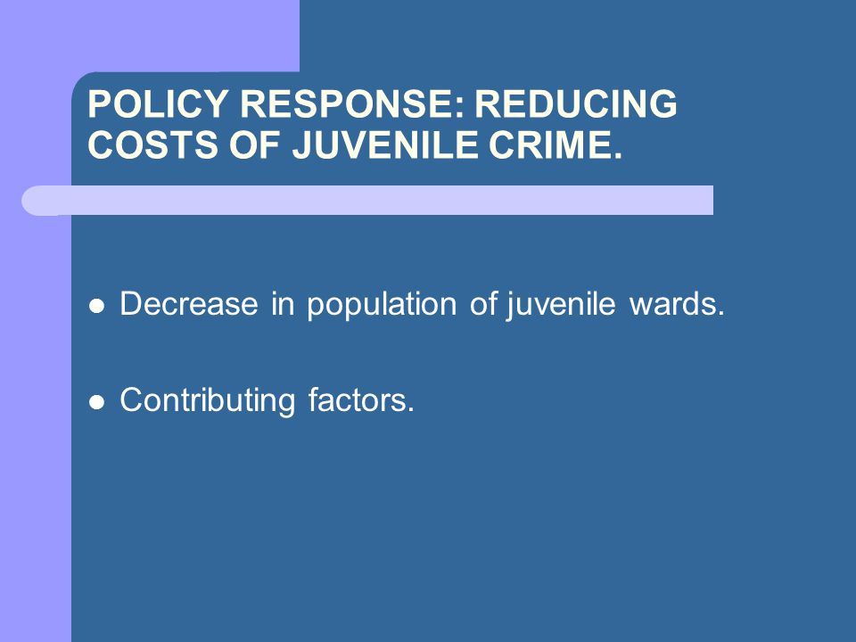 POLICY RESPONSE: REDUCING COSTS OF JUVENILE CRIME.