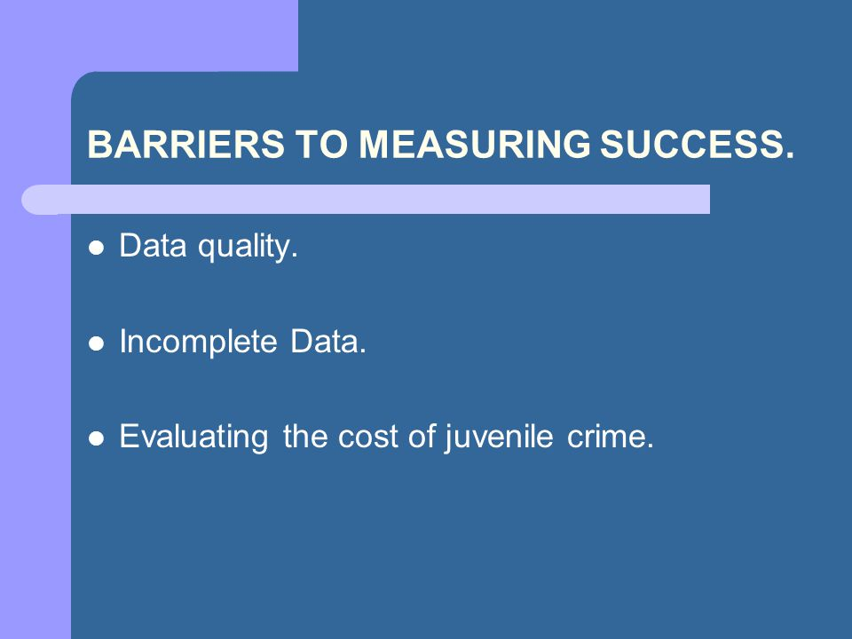 BARRIERS TO MEASURING SUCCESS. Data quality. Incomplete Data.