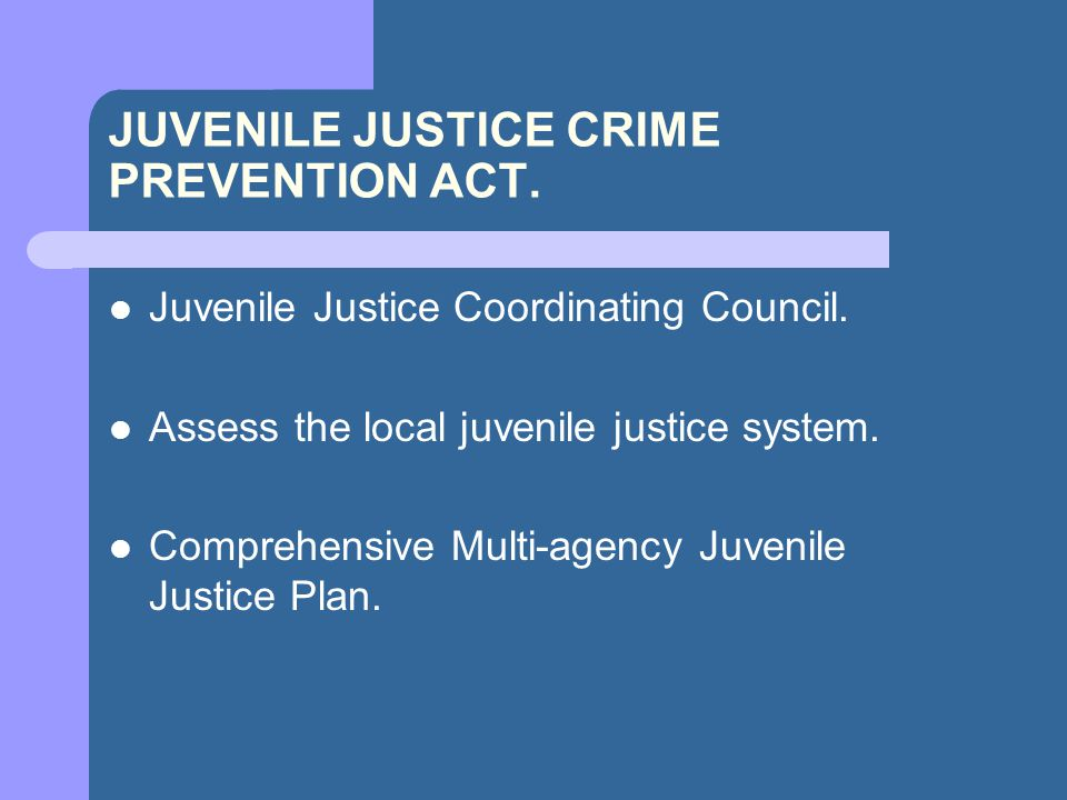 JUVENILE JUSTICE CRIME PREVENTION ACT. Juvenile Justice Coordinating Council.