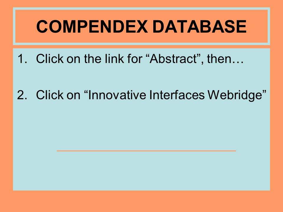 COMPENDEX DATABASE 1.Click on the link for Abstract , then… 2.Click on Innovative Interfaces Webridge