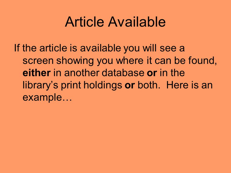 Article Available If the article is available you will see a screen showing you where it can be found, either in another database or in the library's print holdings or both.