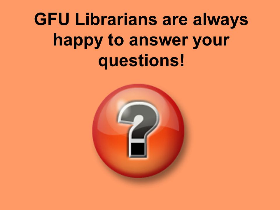 GFU Librarians are always happy to answer your questions!