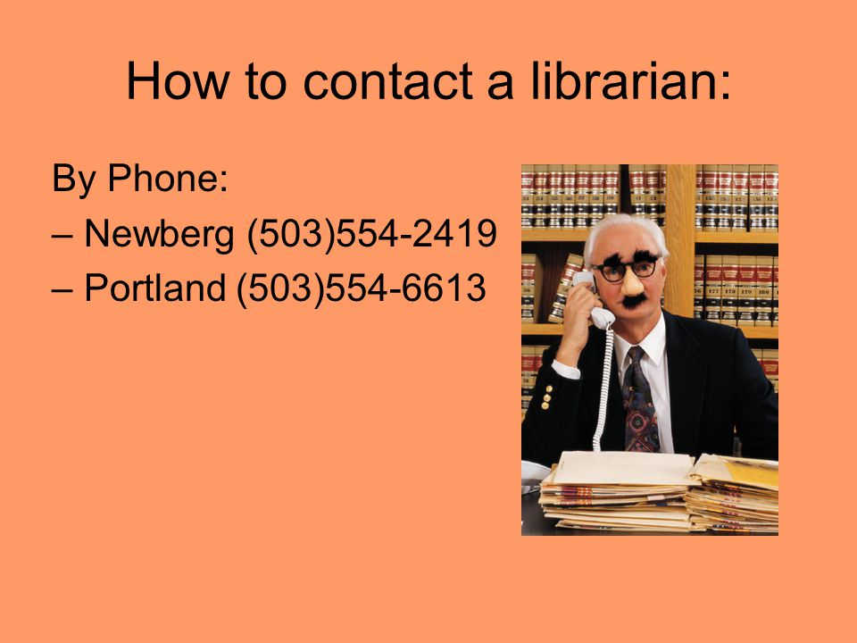 By Phone: –Newberg (503) –Portland (503) How to contact a librarian: