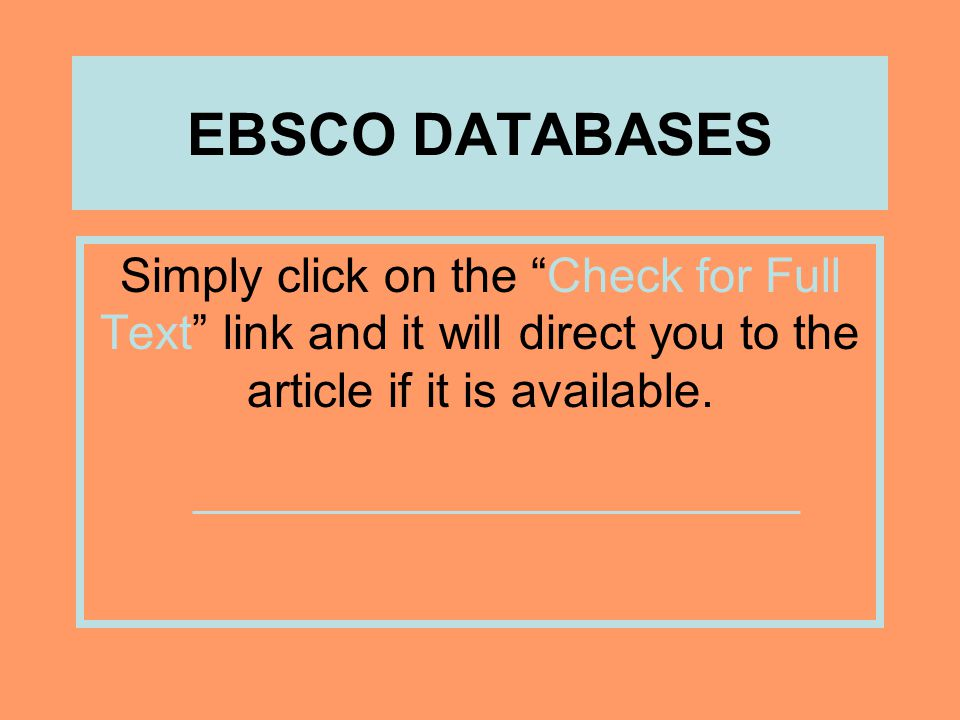 EBSCO DATABASES Simply click on the Check for Full Text link and it will direct you to the article if it is available.