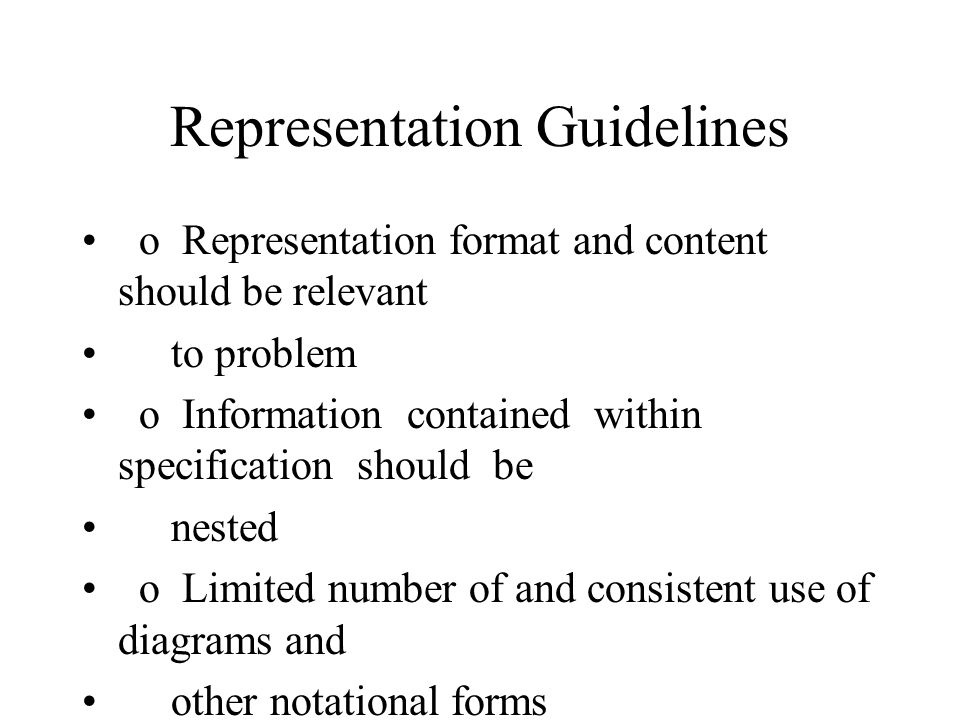 Representation Guidelines o Representation format and content should be relevant to problem o Information contained within specification should be nested o Limited number of and consistent use of diagrams and other notational forms o Revisable representation (CASE tools)