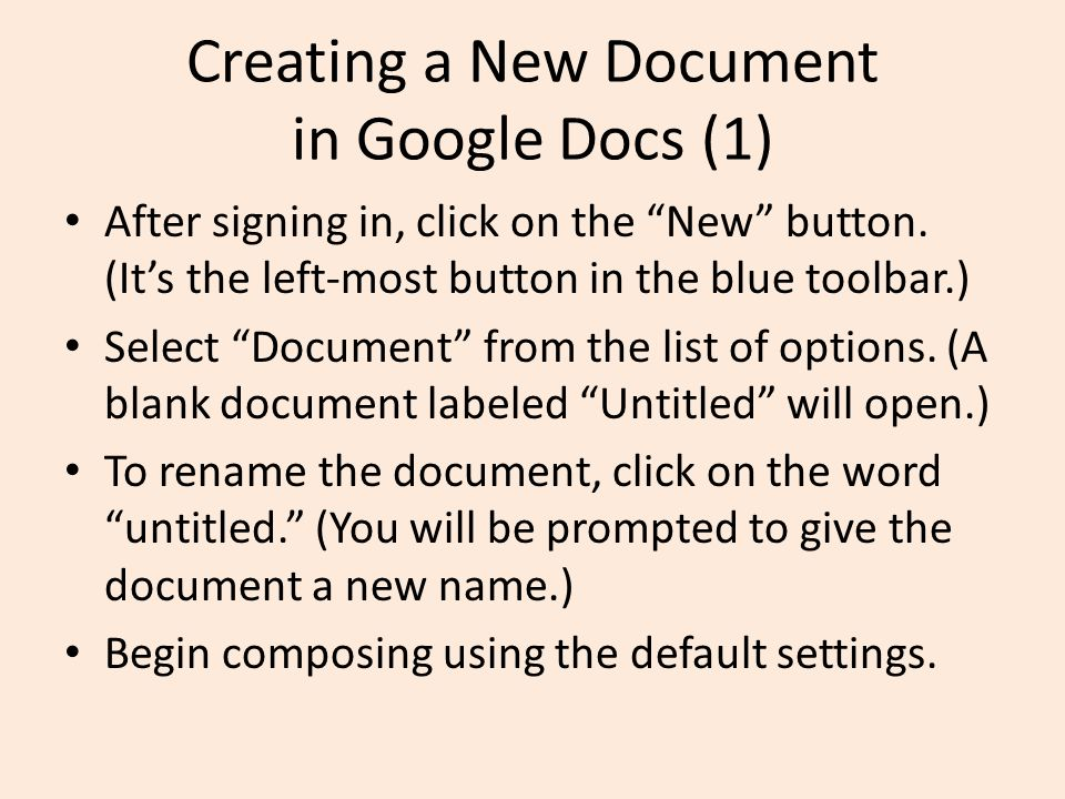 Creating a New Document in Google Docs (1) After signing in, click on the New button.