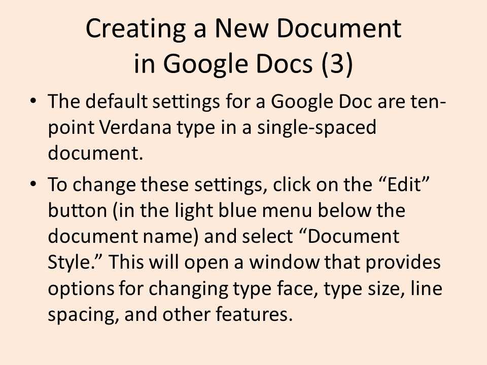 Creating a New Document in Google Docs (3) The default settings for a Google Doc are ten- point Verdana type in a single-spaced document.