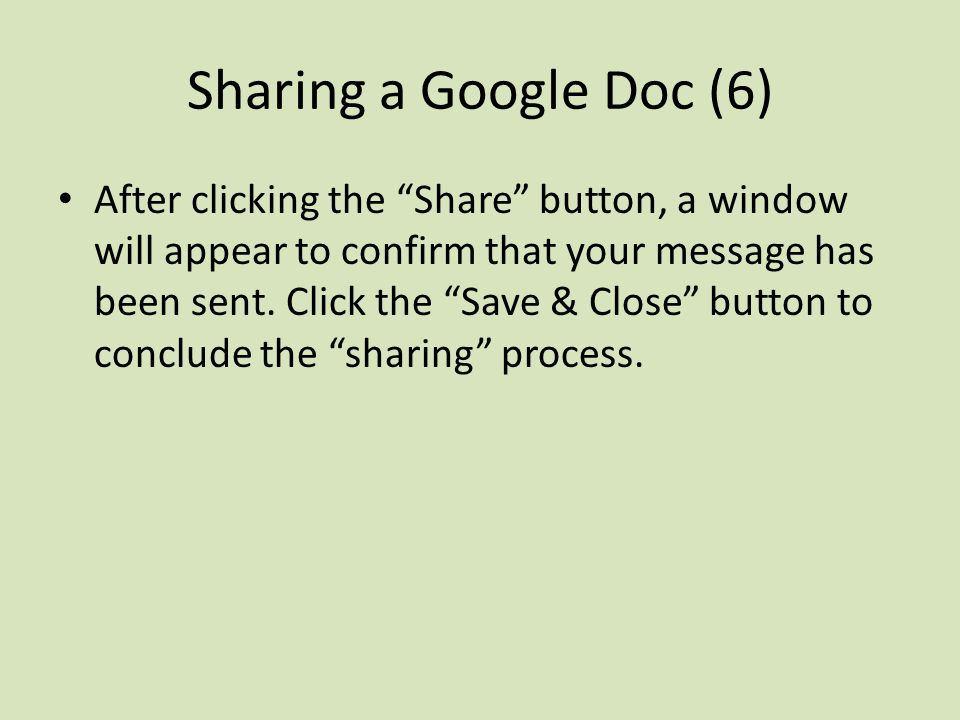 Sharing a Google Doc (6) After clicking the Share button, a window will appear to confirm that your message has been sent.