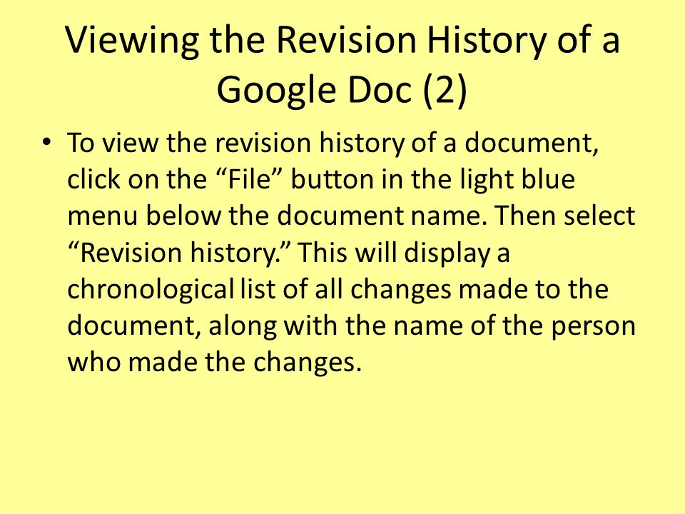 Viewing the Revision History of a Google Doc (2) To view the revision history of a document, click on the File button in the light blue menu below the document name.