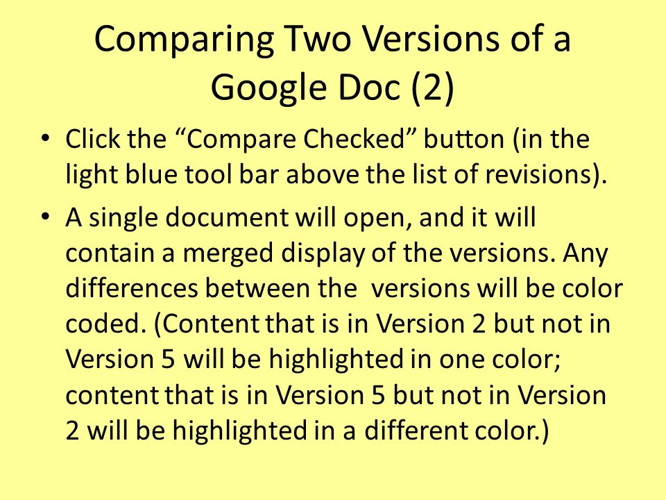 Comparing Two Versions of a Google Doc (2) Click the Compare Checked button (in the light blue tool bar above the list of revisions).