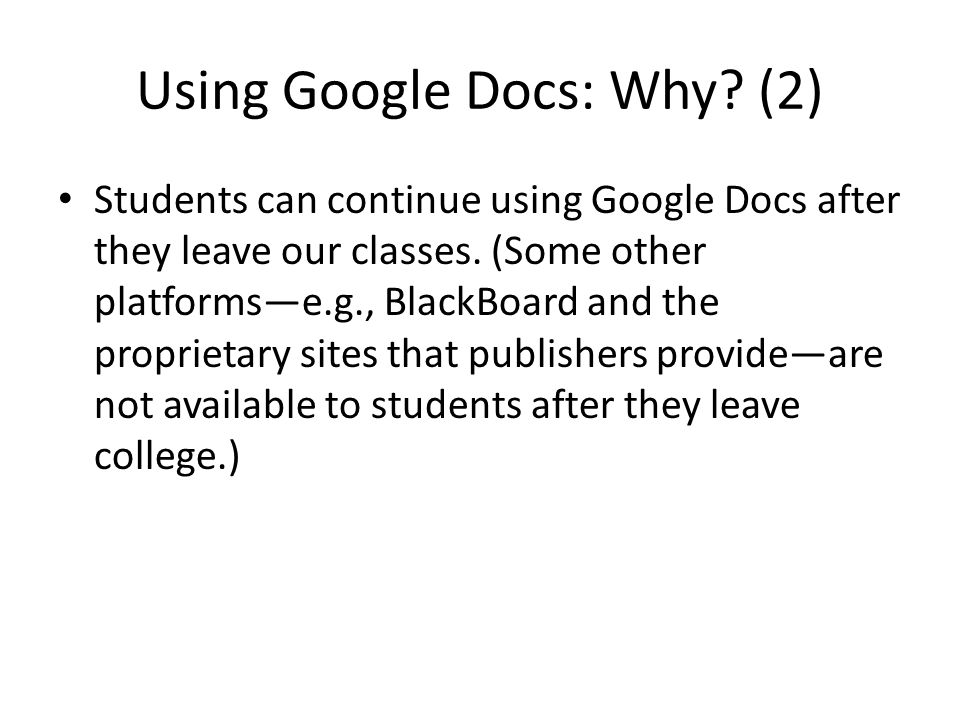 Using Google Docs: Why. (2) Students can continue using Google Docs after they leave our classes.