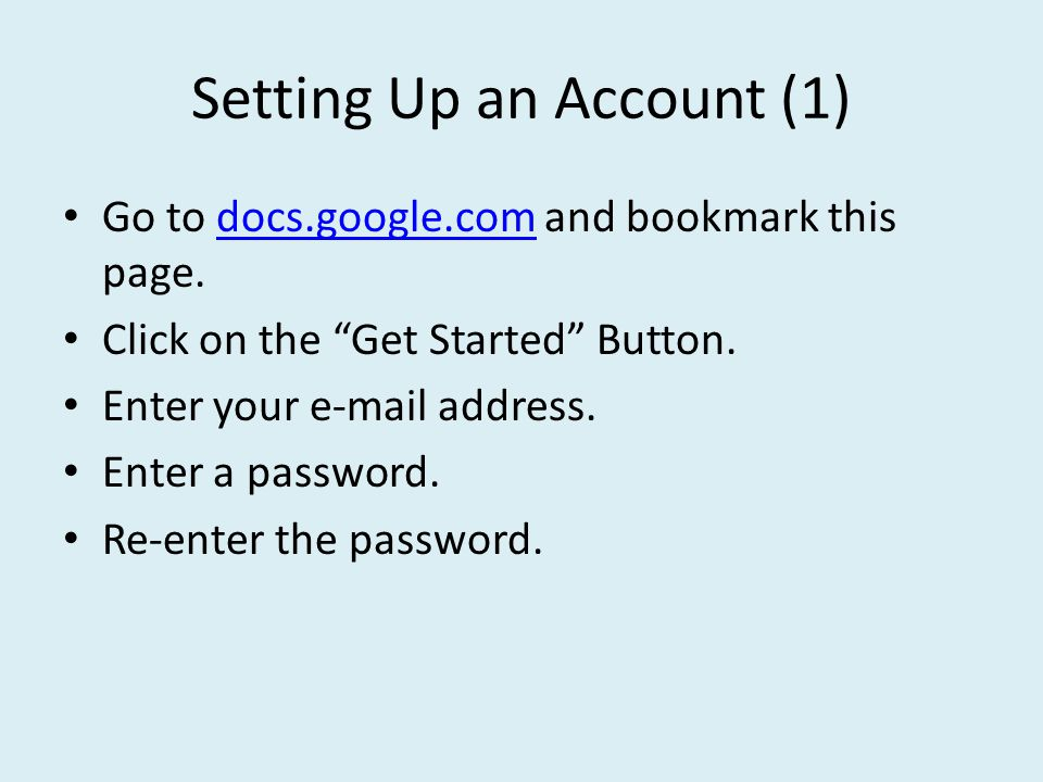 Setting Up an Account (1) Go to docs.google.com and bookmark this page.docs.google.com Click on the Get Started Button.