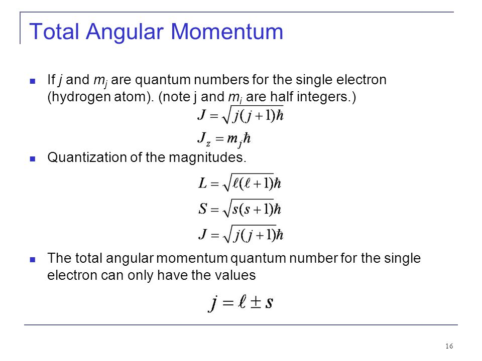 16 Total Angular Momentum If j and m j are quantum numbers for the single electron (hydrogen atom).