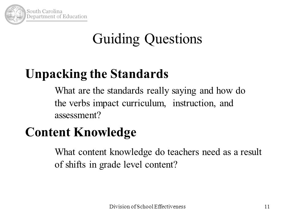 Guiding Questions Unpacking the Standards What are the standards really saying and how do the verbs impact curriculum, instruction, and assessment.