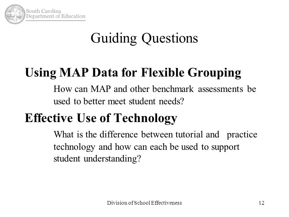 Guiding Questions Using MAP Data for Flexible Grouping How can MAP and other benchmark assessments be used to better meet student needs.