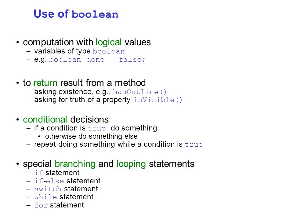 Use of boolean computation with logical values – variables of type boolean – e.g.