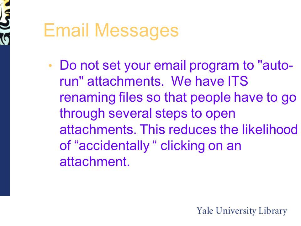 Messages Do not set your  program to auto- run attachments.