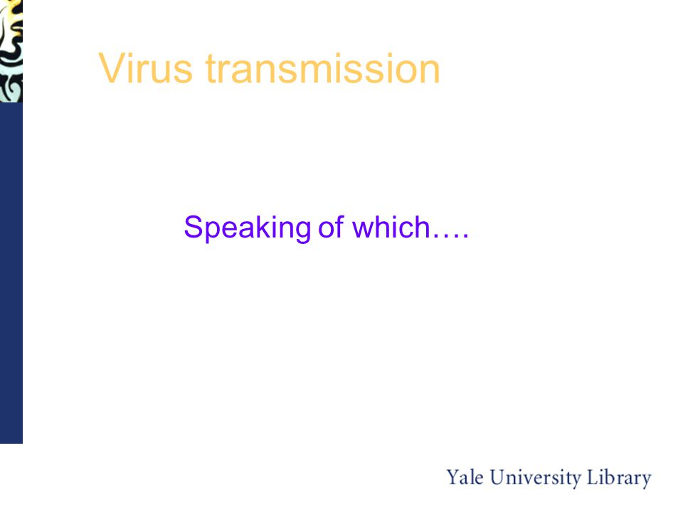 Virus transmission Speaking of which….