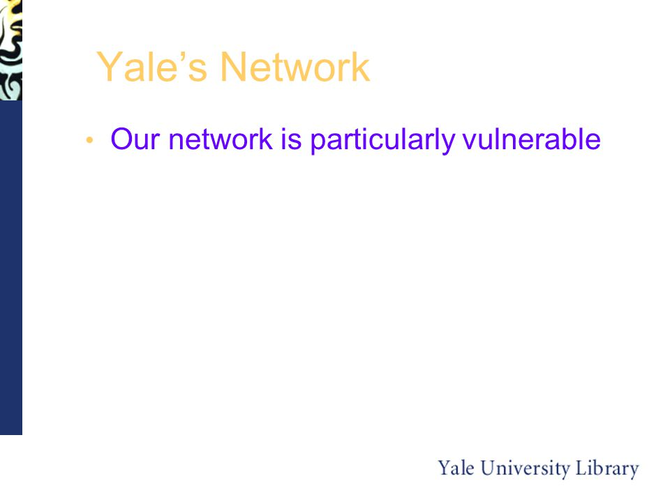 Yale's Network Our network is particularly vulnerable