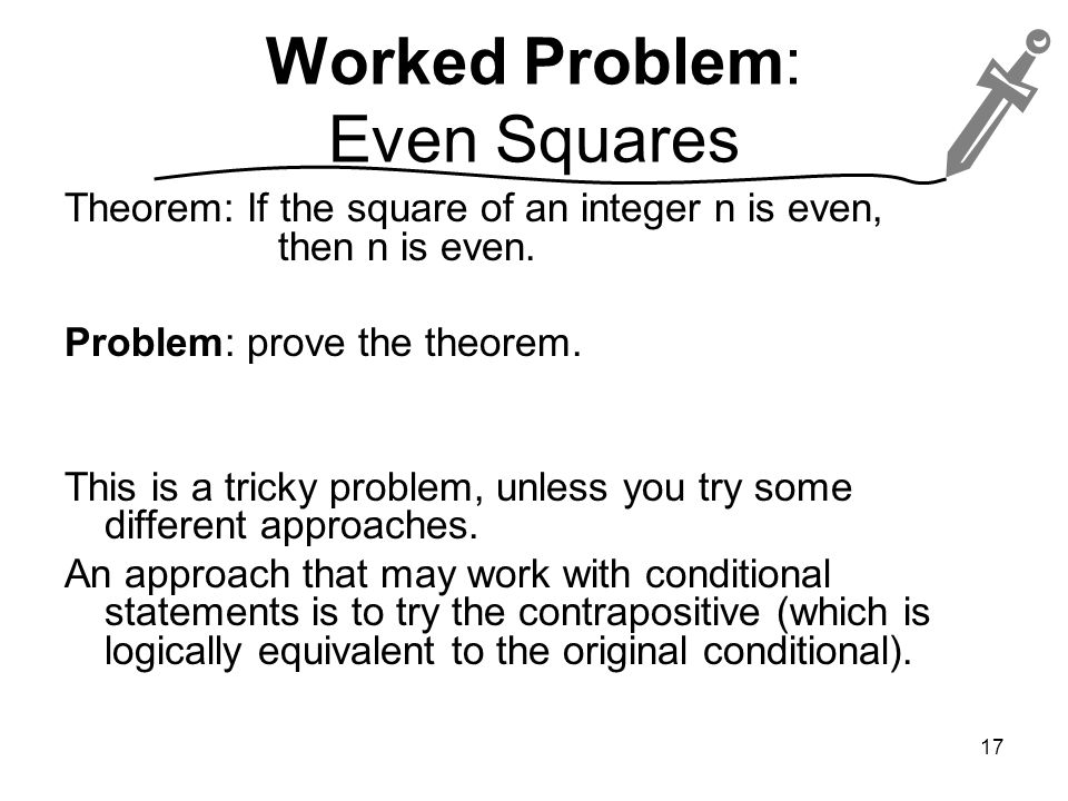 Worked Problem: Even Squares Theorem: If the square of an integer n is even, then n is even.