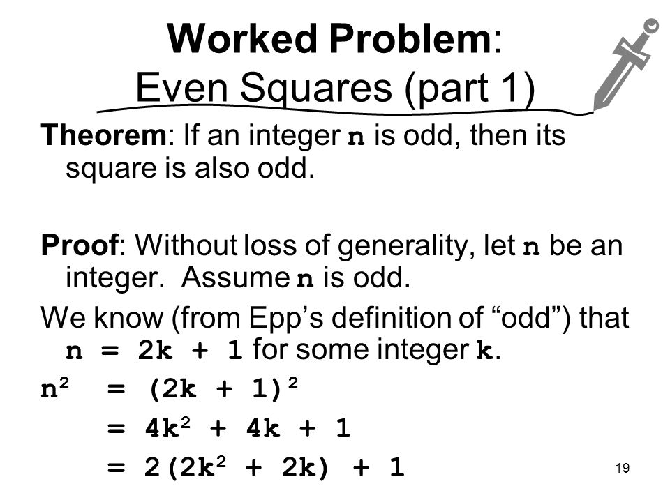 Worked Problem: Even Squares (part 1) Theorem: If an integer n is odd, then its square is also odd.
