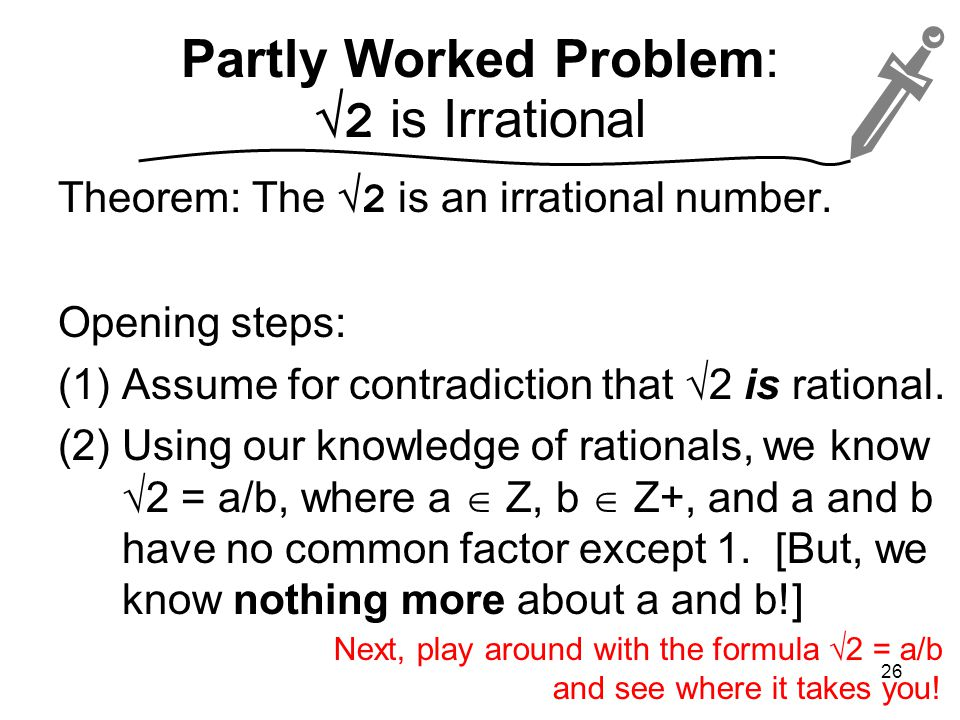 Partly Worked Problem:  2 is Irrational Theorem: The  2 is an irrational number.