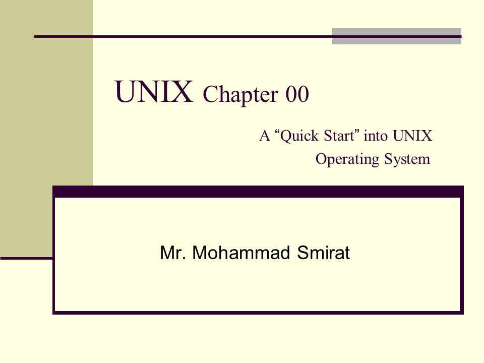 UNIX Chapter 00 A Quick Start into UNIX Operating System Mr. Mohammad Smirat