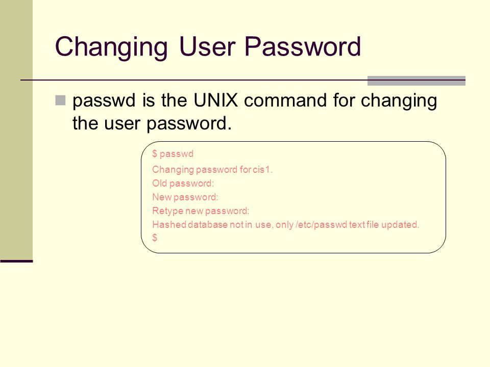Changing User Password passwd is the UNIX command for changing the user password.
