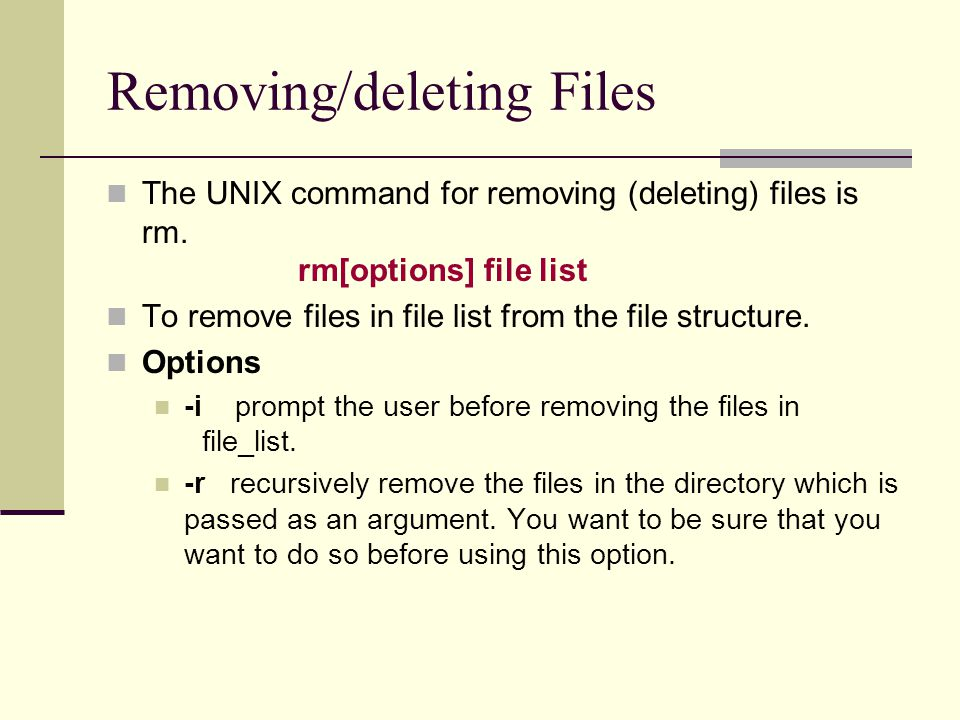 Removing/deleting Files The UNIX command for removing (deleting) files is rm.