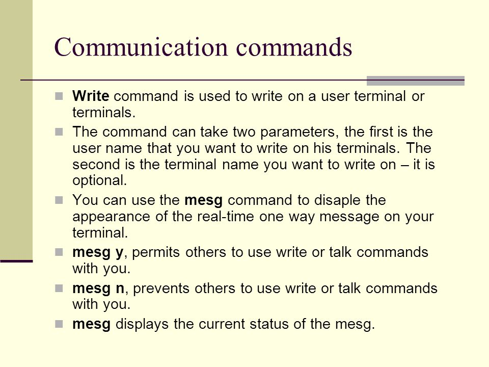 Communication commands Write command is used to write on a user terminal or terminals.