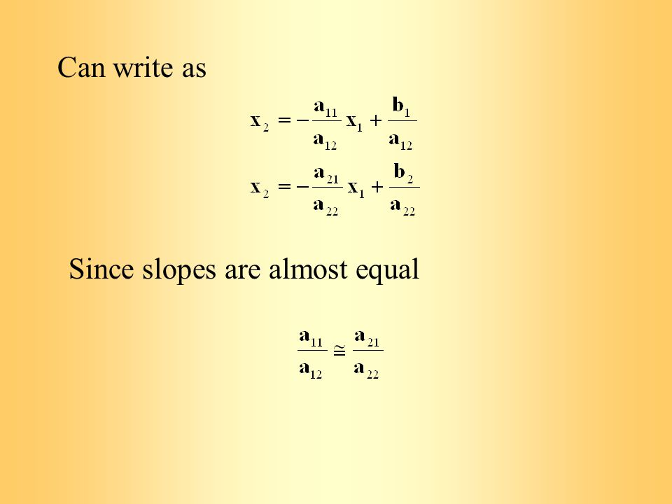 Can write as Since slopes are almost equal
