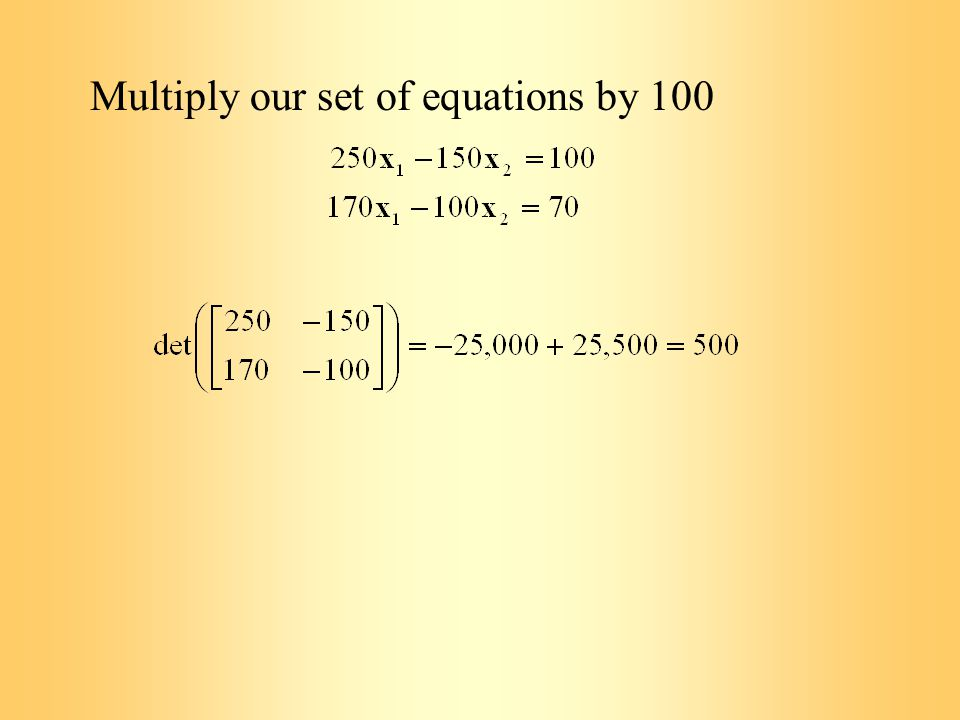 Multiply our set of equations by 100