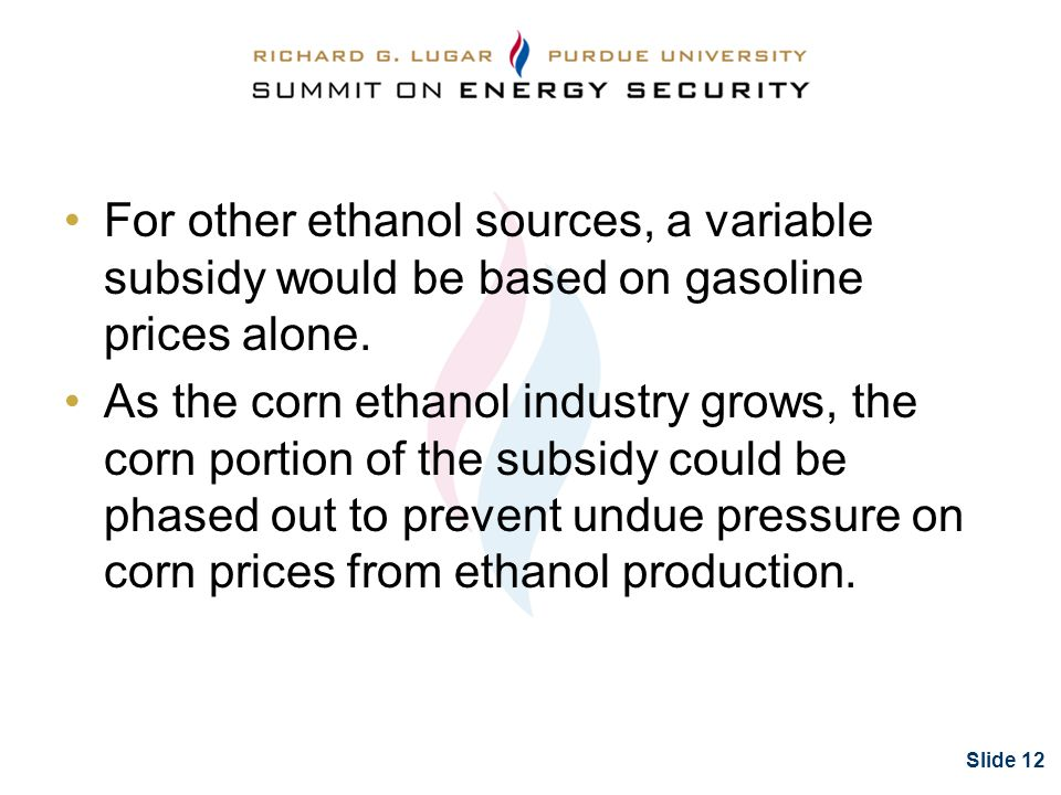 Slide 12 For other ethanol sources, a variable subsidy would be based on gasoline prices alone.