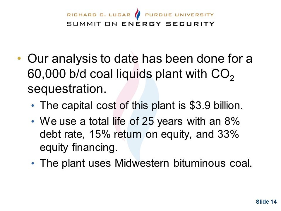 Slide 14 Our analysis to date has been done for a 60,000 b/d coal liquids plant with CO 2 sequestration.
