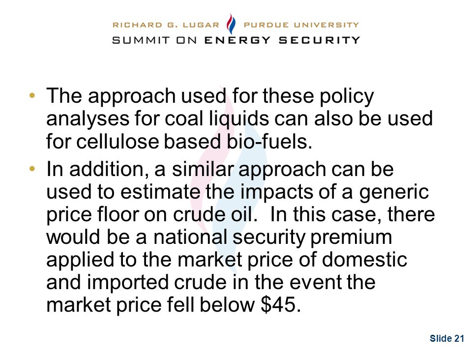 Slide 21 The approach used for these policy analyses for coal liquids can also be used for cellulose based bio-fuels.