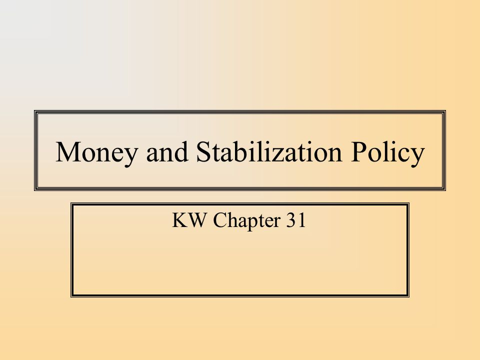 Money and Stabilization Policy KW Chapter 31